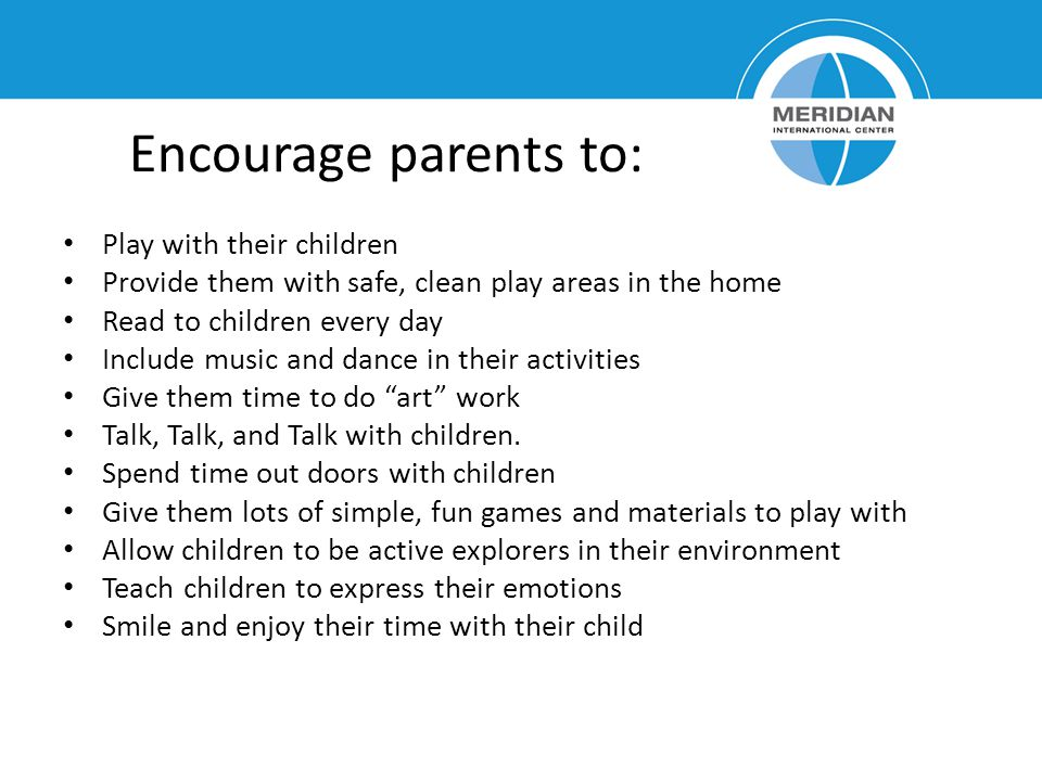 Encourage parents to: Play with their children