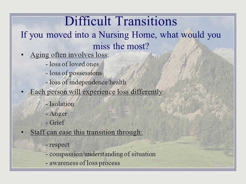 Difficult Transitions If you moved into a Nursing Home, what would you miss the most