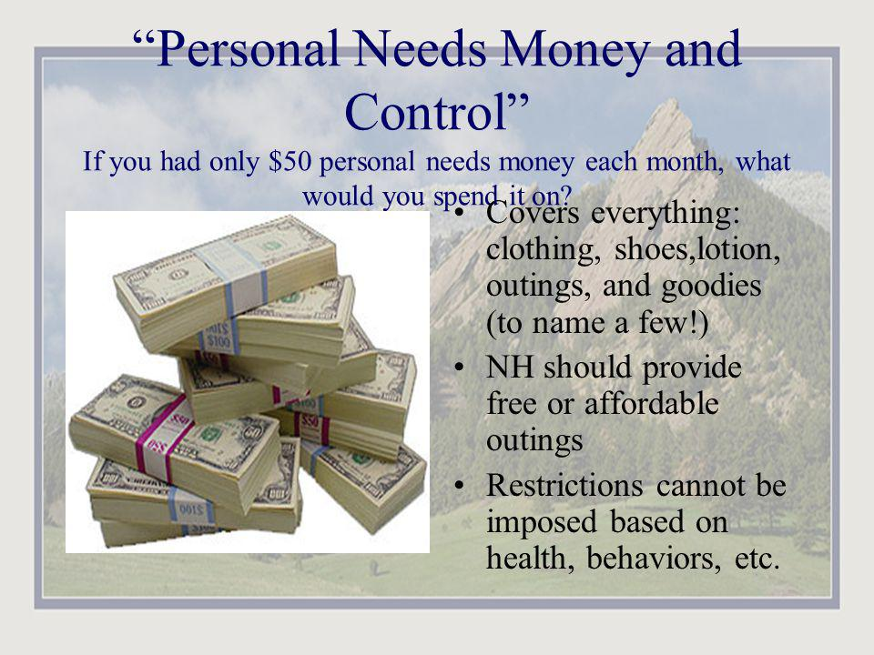 Personal Needs Money and Control If you had only $50 personal needs money each month, what would you spend it on