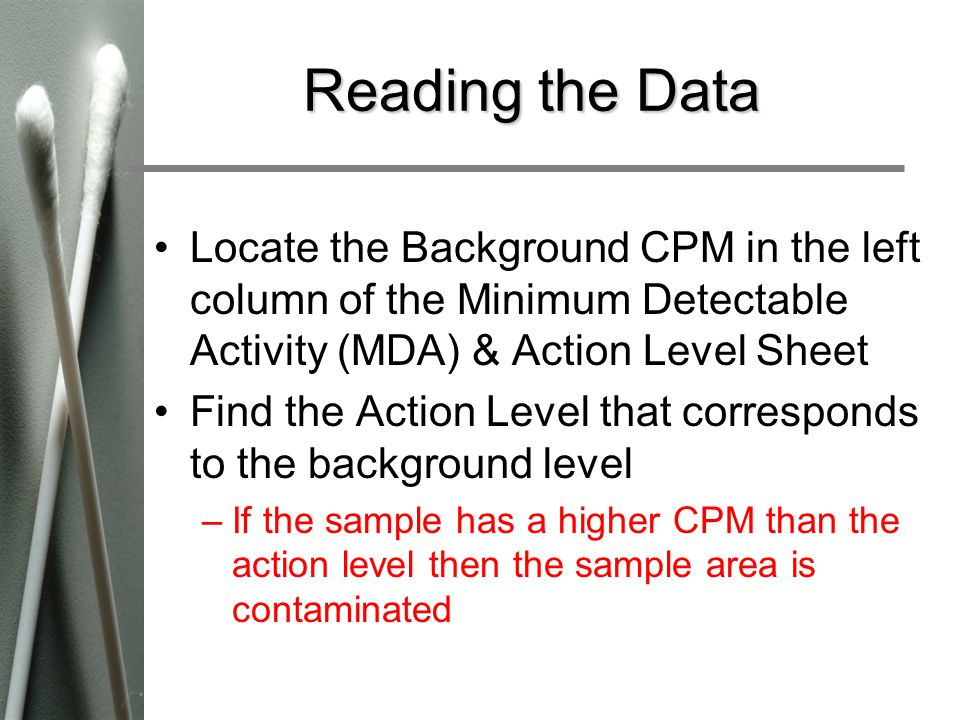 Reading the Data Locate the Background CPM in the left column of the Minimum Detectable Activity (MDA) & Action Level Sheet.