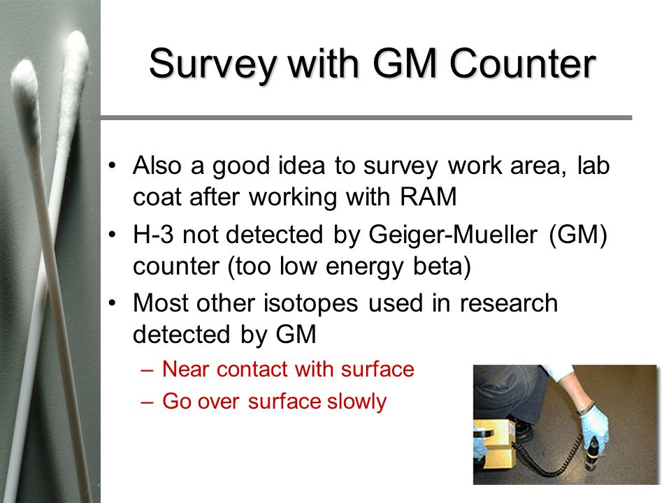 Survey with GM Counter Also a good idea to survey work area, lab coat after working with RAM.