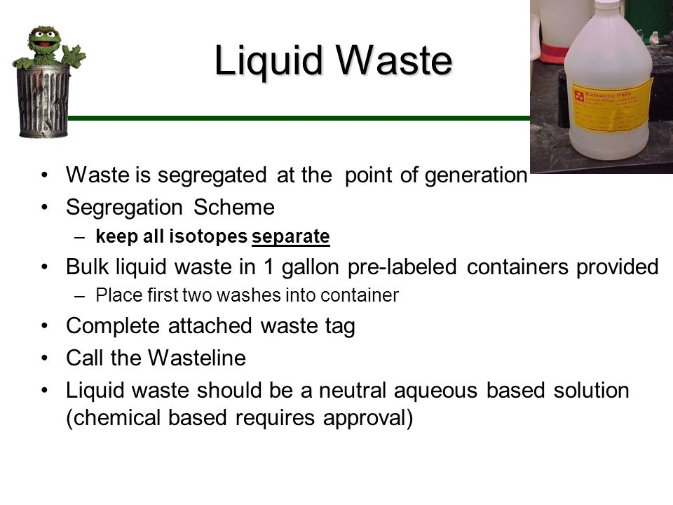 Liquid Waste Waste is segregated at the point of generation
