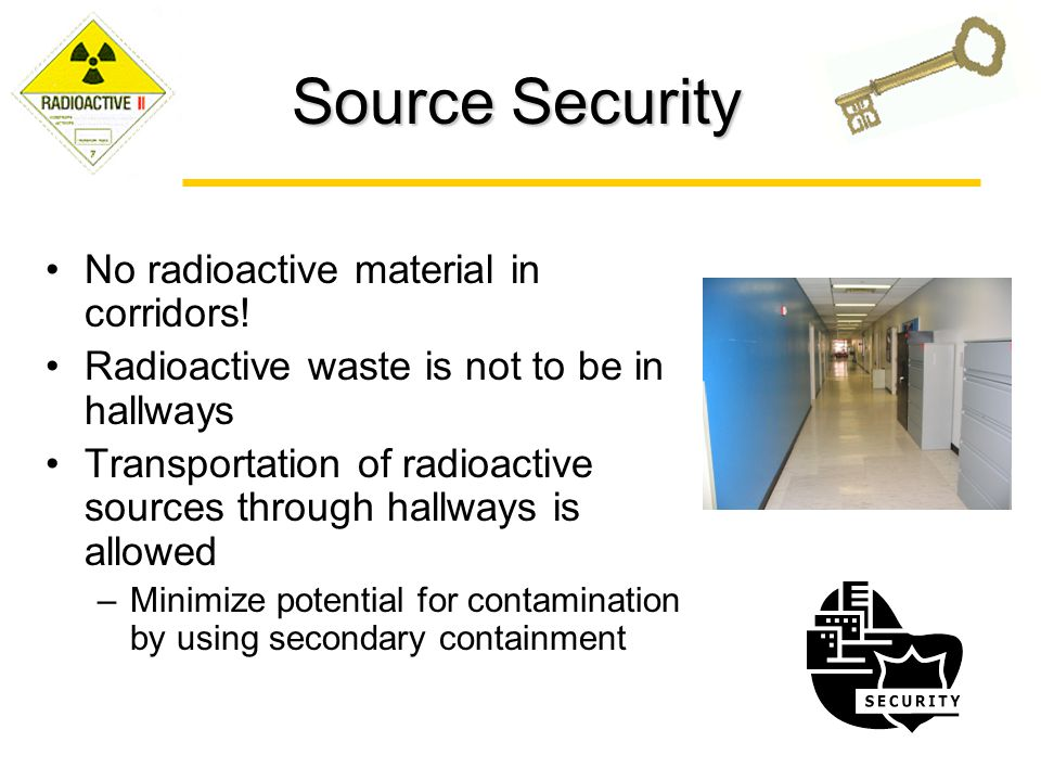 Source Security No radioactive material in corridors!