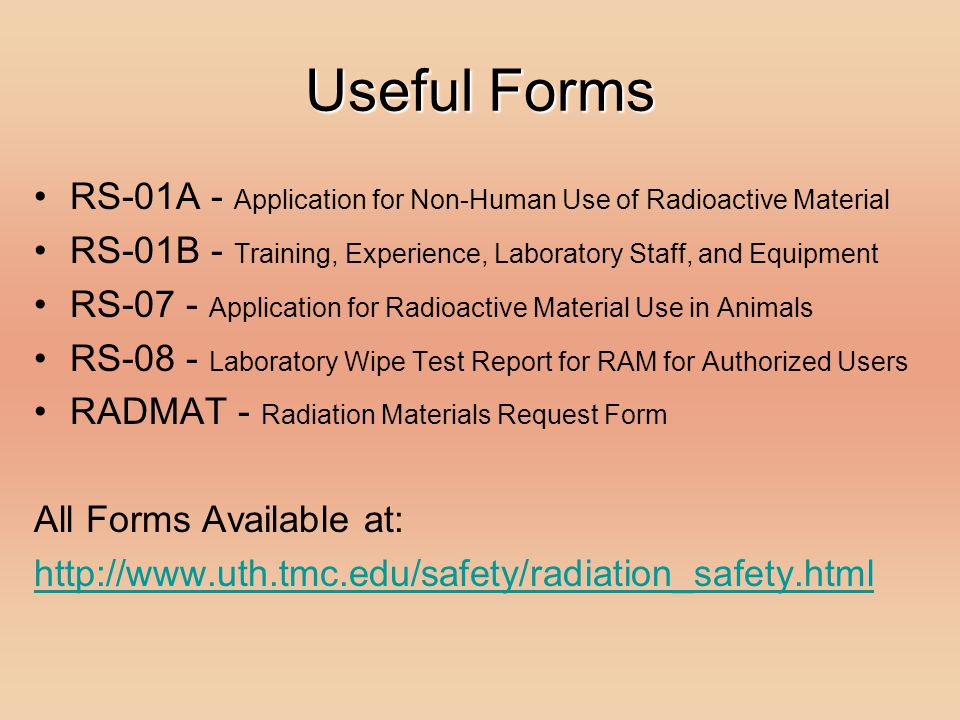 Useful Forms RS-01A - Application for Non-Human Use of Radioactive Material. RS-01B - Training, Experience, Laboratory Staff, and Equipment.