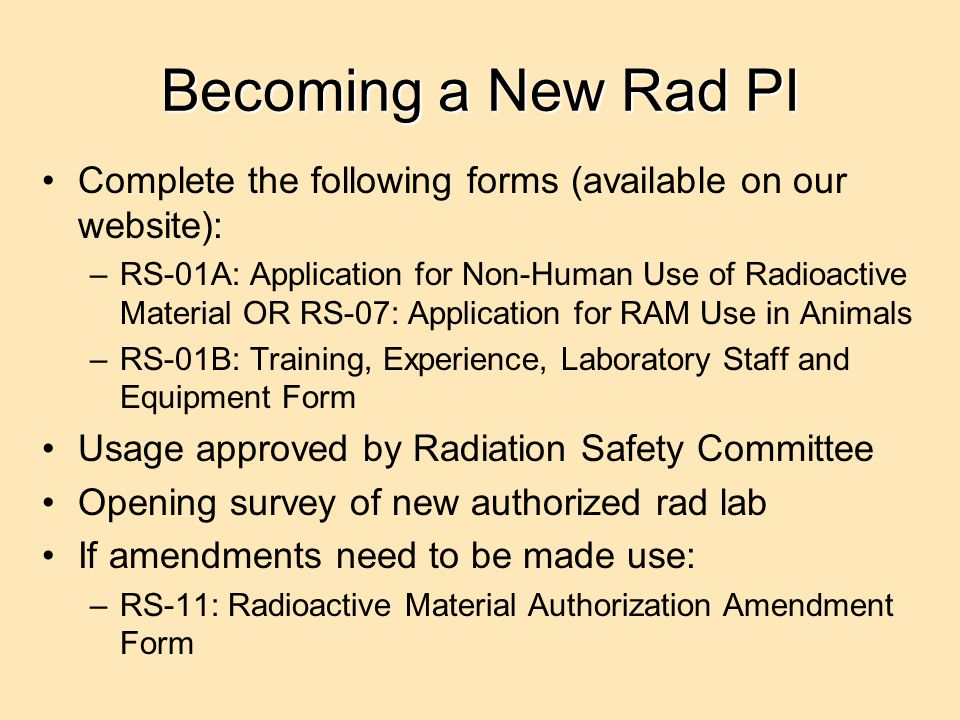Becoming a New Rad PI Complete the following forms (available on our website):