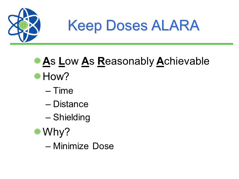 Keep Doses ALARA As Low As Reasonably Achievable How Why Time