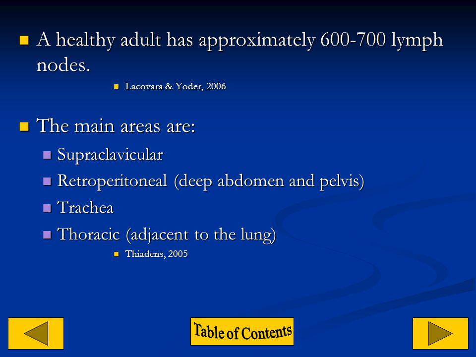 A healthy adult has approximately 600-700 lymph nodes.