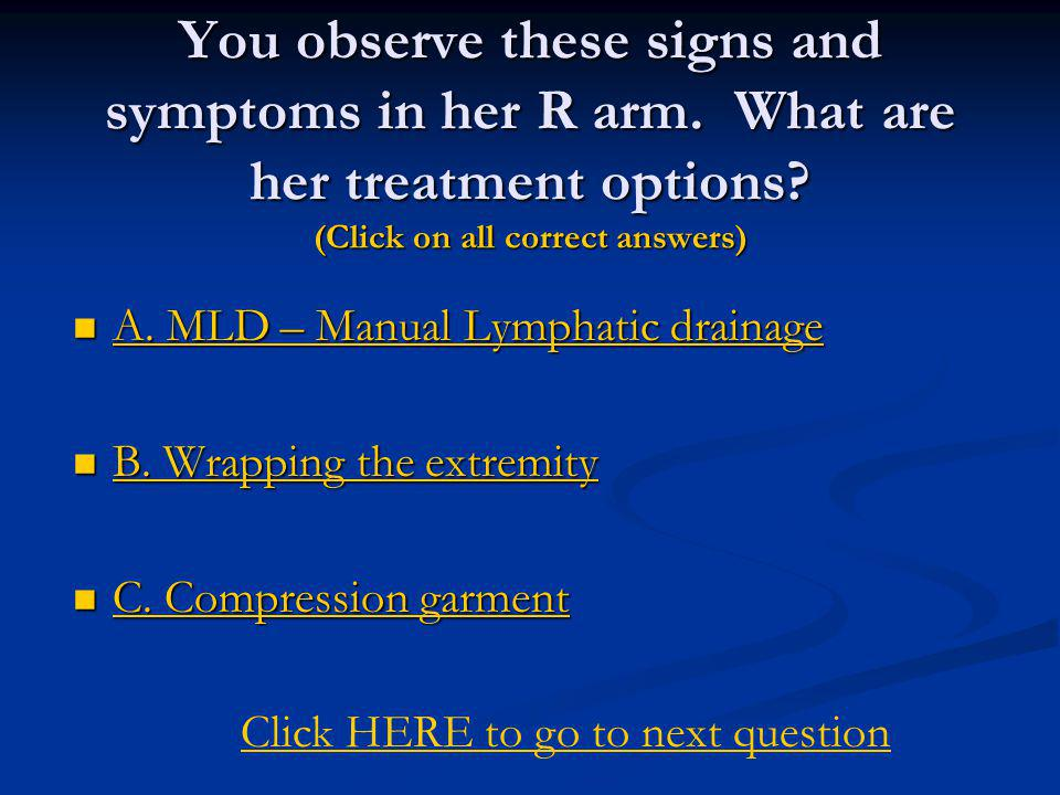 You observe these signs and symptoms in her R arm