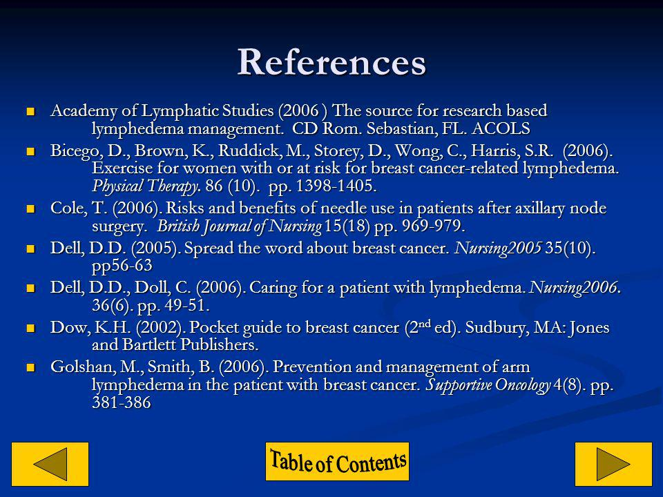 References Academy of Lymphatic Studies (2006 ) The source for research based lymphedema management. CD Rom. Sebastian, FL. ACOLS.