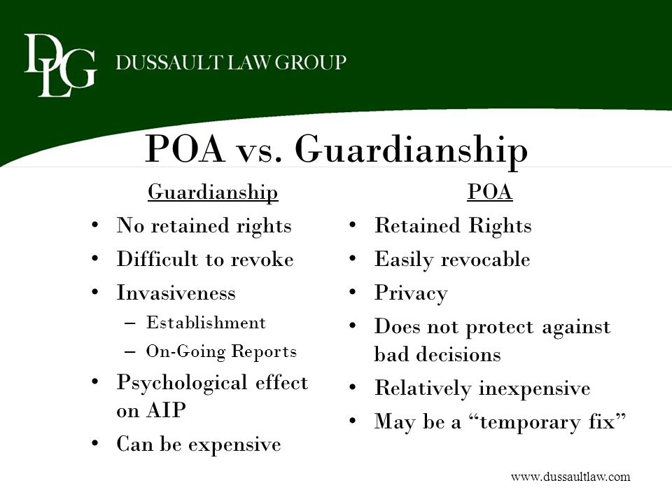 POA vs. Guardianship Guardianship No retained rights