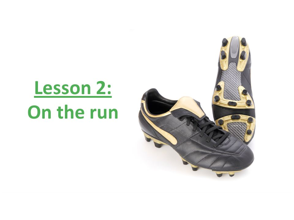 Lesson 2: On the run