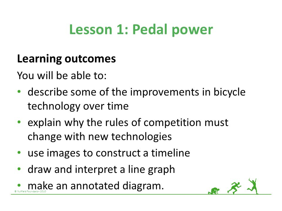 Lesson 1: Pedal power Learning outcomes You will be able to: