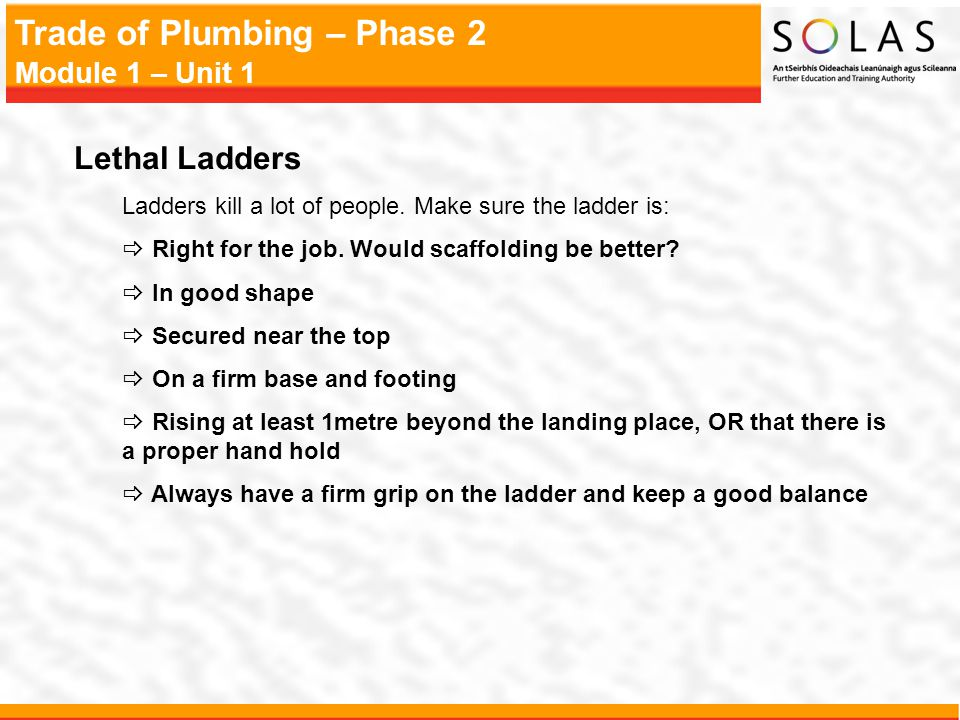 Lethal Ladders Ladders kill a lot of people. Make sure the ladder is: