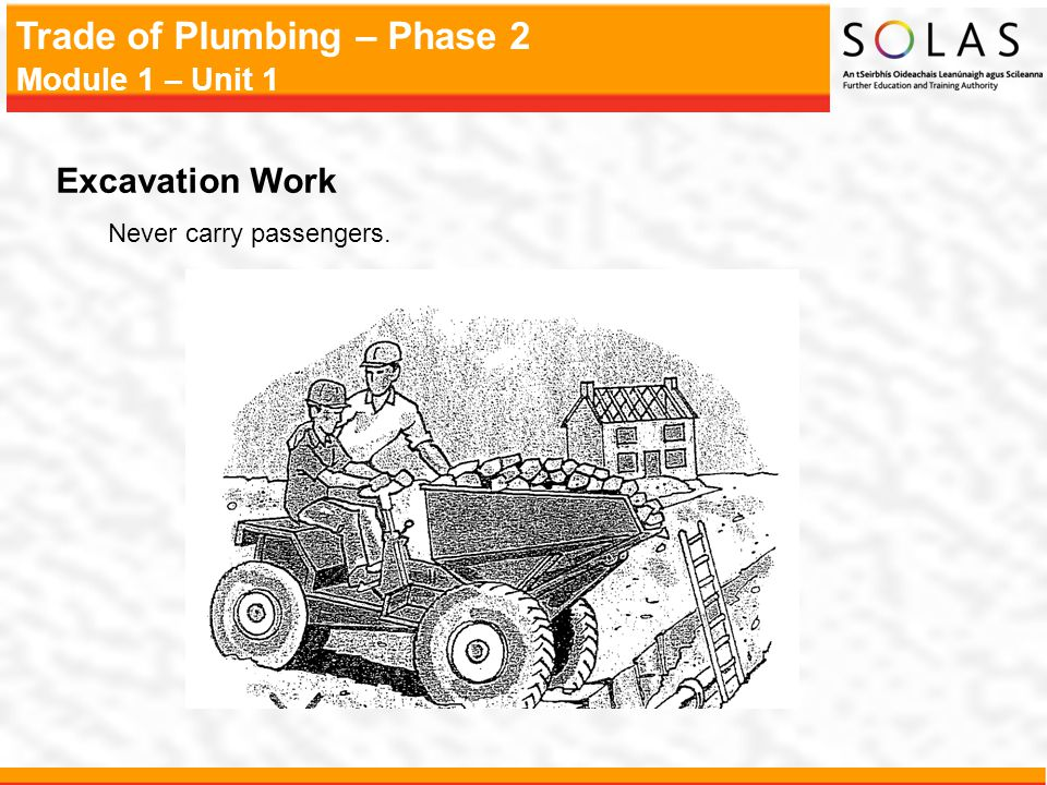 Excavation Work Never carry passengers.