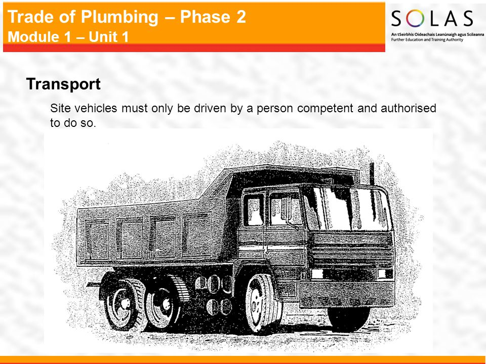 Transport Site vehicles must only be driven by a person competent and authorised to do so.