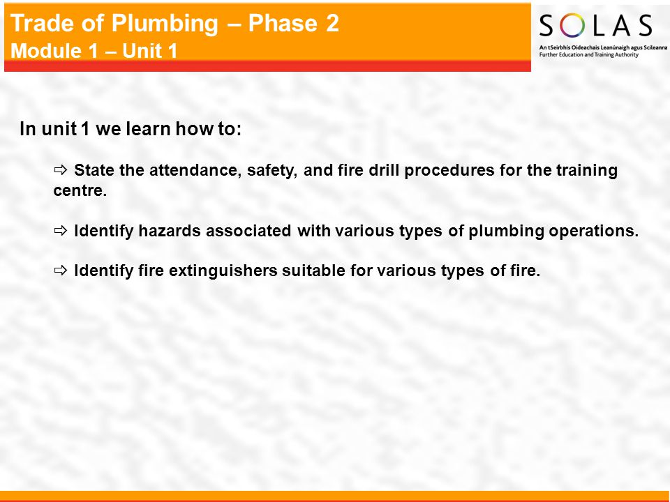 In unit 1 we learn how to: State the attendance, safety, and fire drill procedures for the training centre.