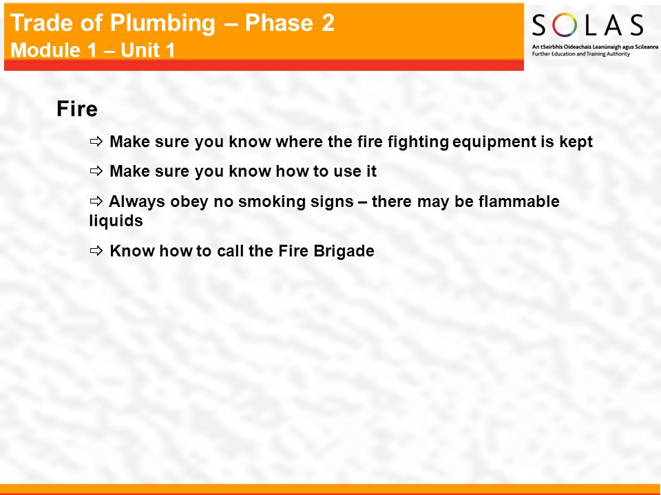 Fire Make sure you know where the fire fighting equipment is kept