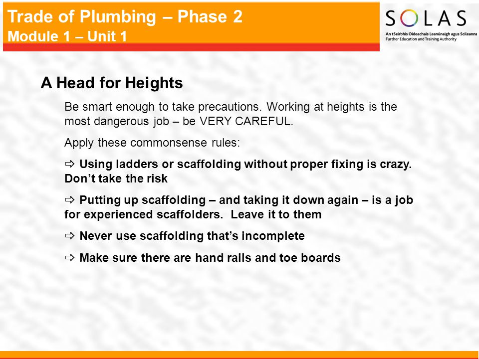 A Head for Heights Be smart enough to take precautions. Working at heights is the most dangerous job – be VERY CAREFUL.