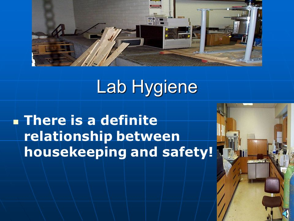 Lab Hygiene There is a definite relationship between housekeeping and safety!