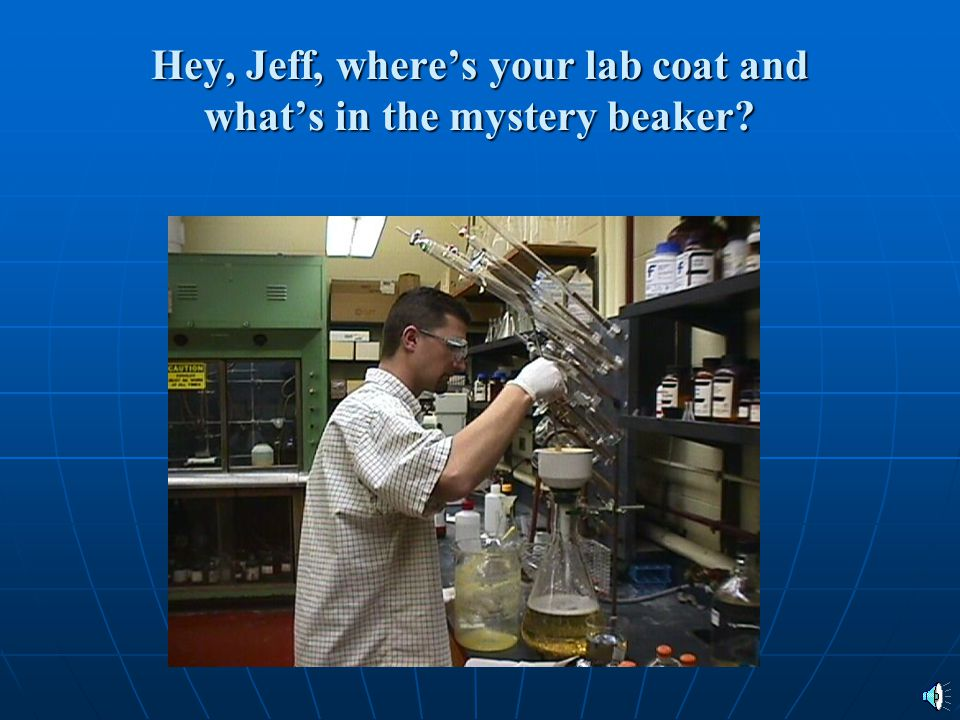 Hey, Jeff, where's your lab coat and what's in the mystery beaker