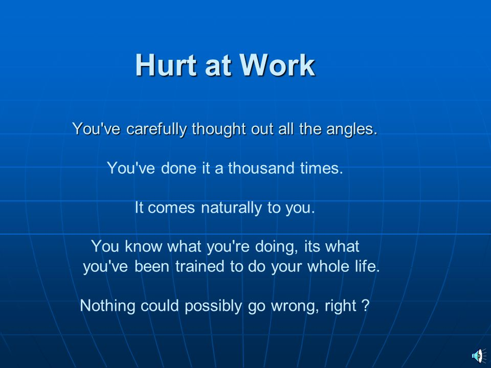 Hurt at Work You ve carefully thought out all the angles
