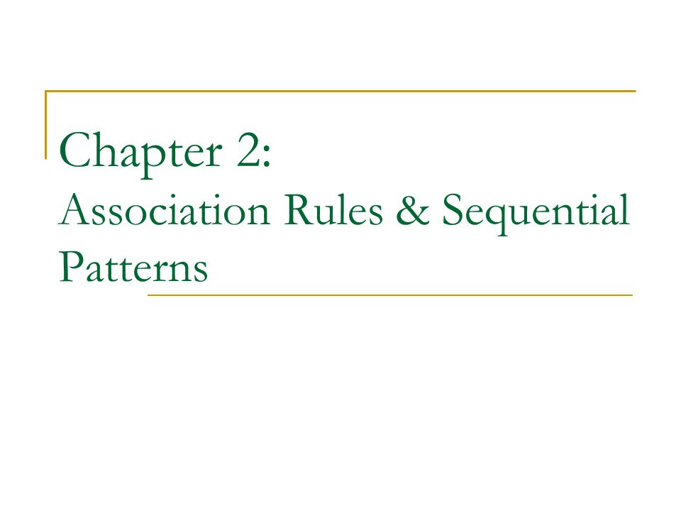 Chapter 2: Association Rules & Sequential Patterns