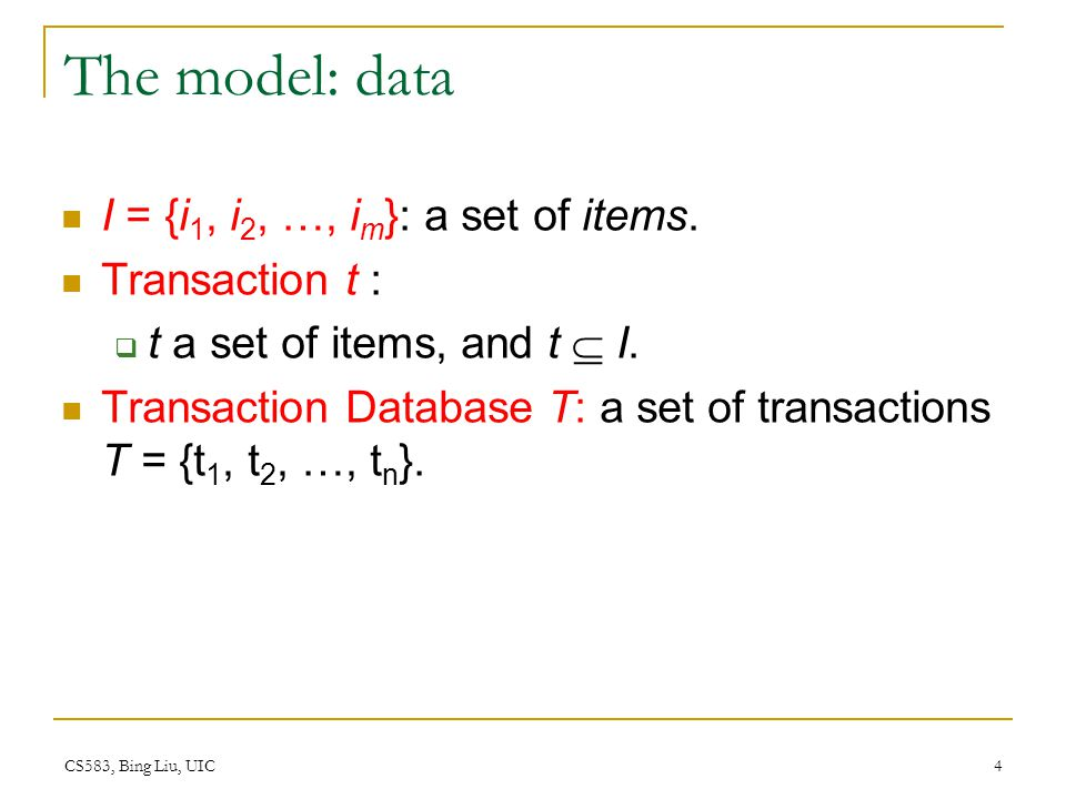 The model: data I = {i1, i2, …, im}: a set of items. Transaction t :