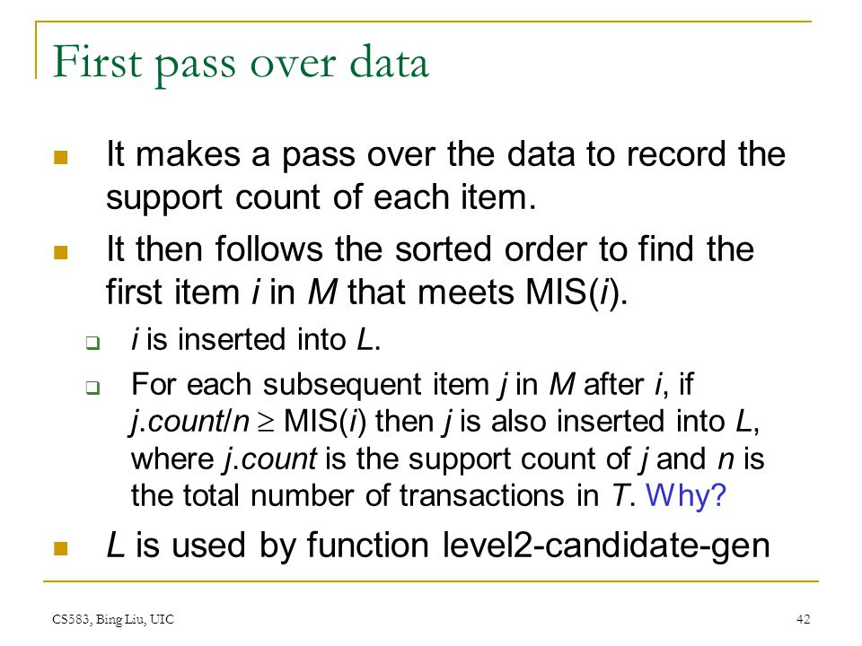 First pass over data It makes a pass over the data to record the support count of each item.