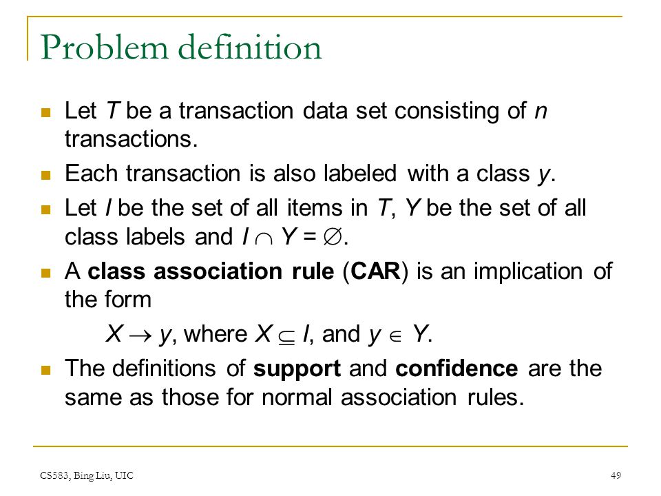 Problem definition Let T be a transaction data set consisting of n transactions. Each transaction is also labeled with a class y.
