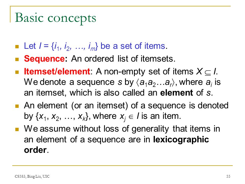 Basic concepts Let I = {i1, i2, …, im} be a set of items.