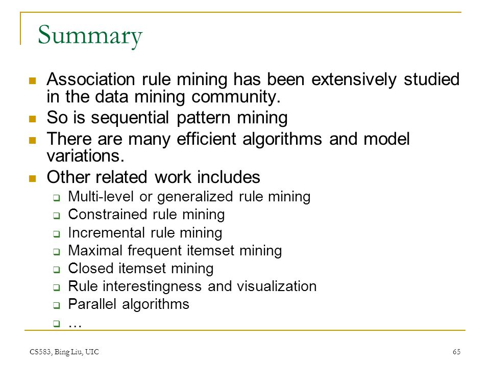 Summary Association rule mining has been extensively studied in the data mining community. So is sequential pattern mining.