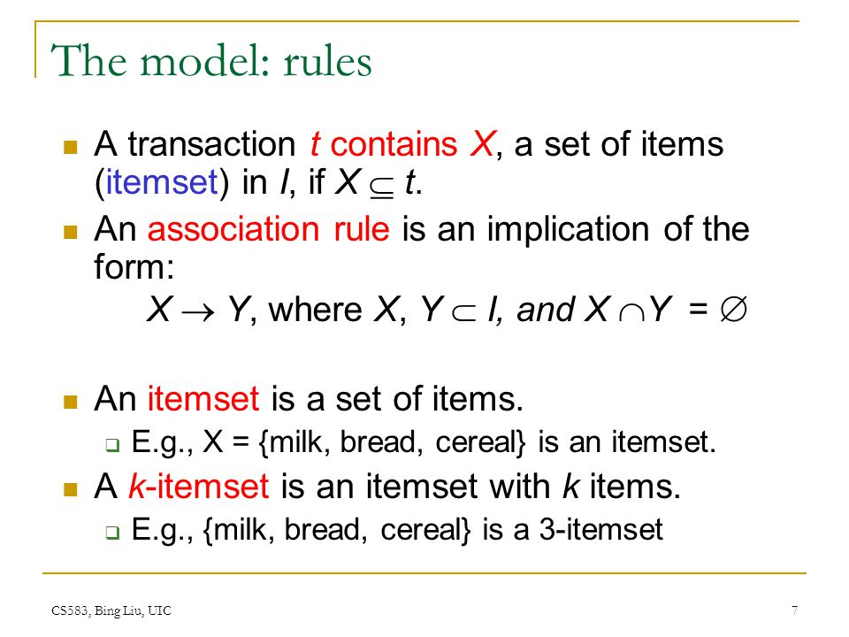 The model: rules A transaction t contains X, a set of items (itemset) in I, if X  t. An association rule is an implication of the form: