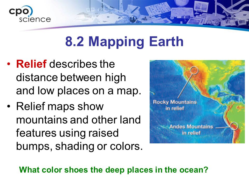 8.2 Mapping Earth Relief describes the distance between high and low places on a map.