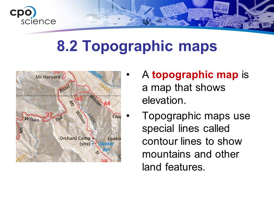 8.2 Topographic maps A topographic map is a map that shows elevation.