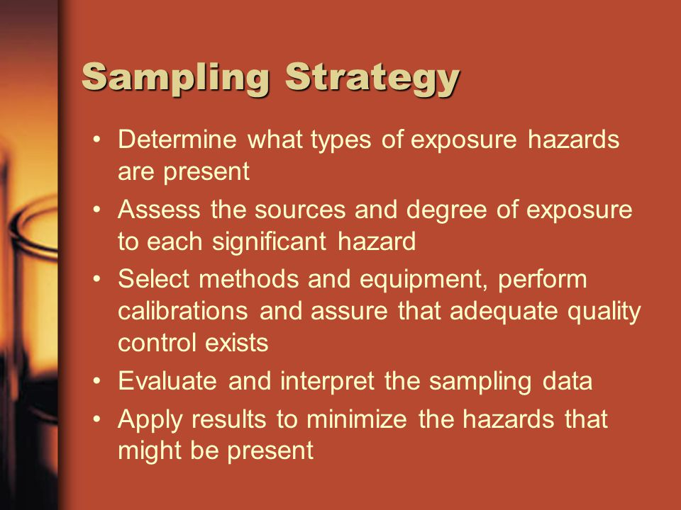 Sampling Strategy Determine what types of exposure hazards are present