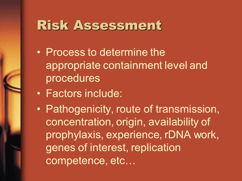 Risk Assessment Process to determine the appropriate containment level and procedures. Factors include: