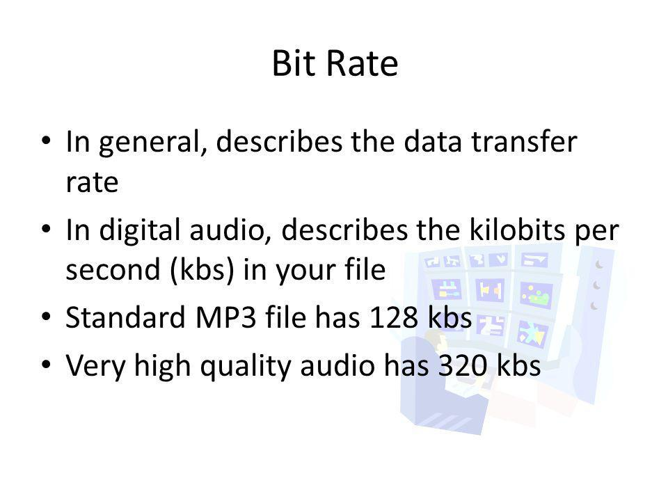 Bit Rate In general, describes the data transfer rate