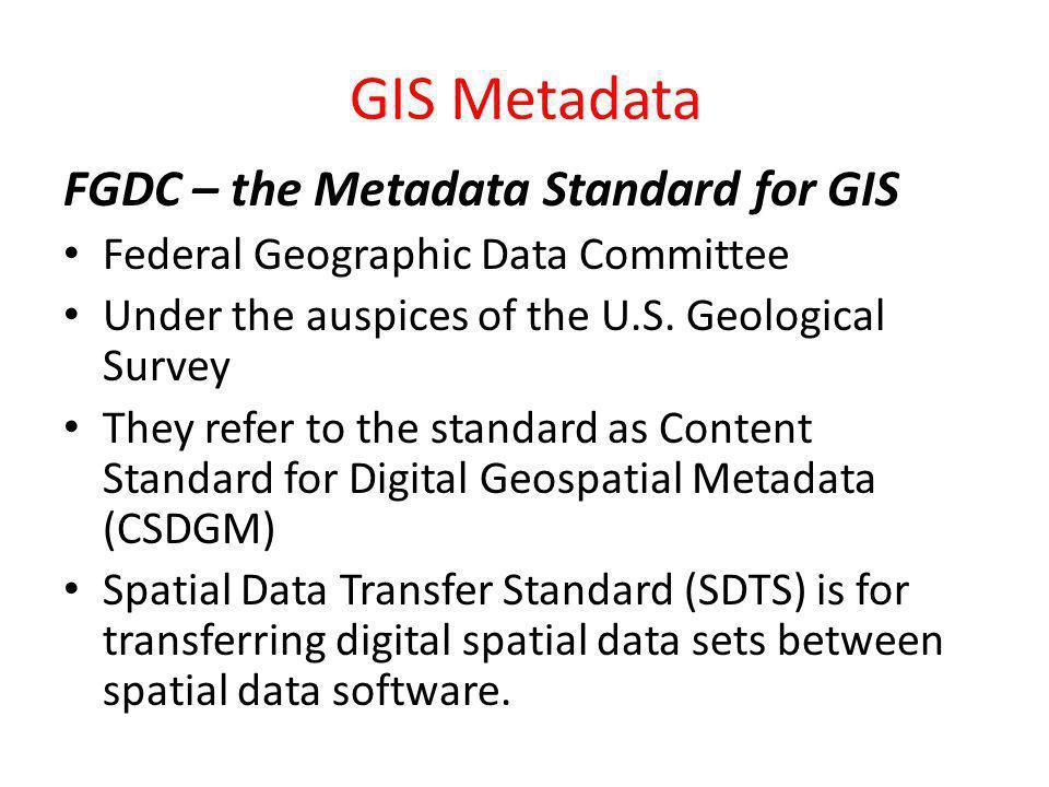 GIS Metadata FGDC – the Metadata Standard for GIS