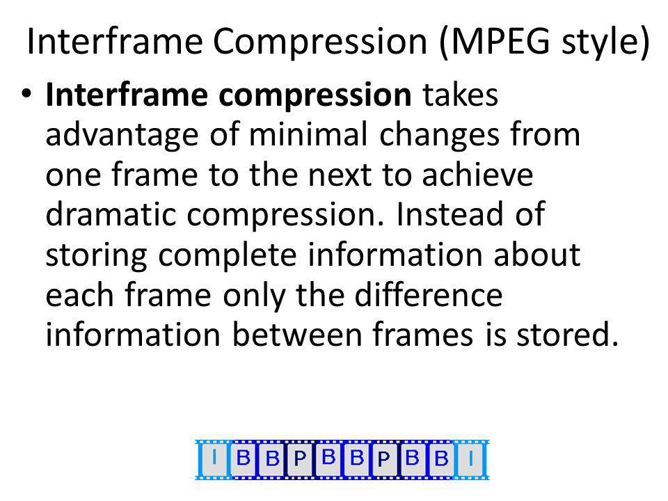 Interframe Compression (MPEG style)