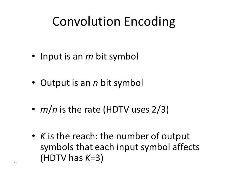 Convolution Encoding Input is an m bit symbol