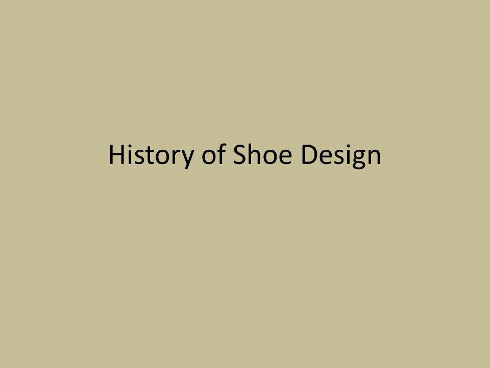 History of Shoe Design http://headoverheelshistory.com/index.html