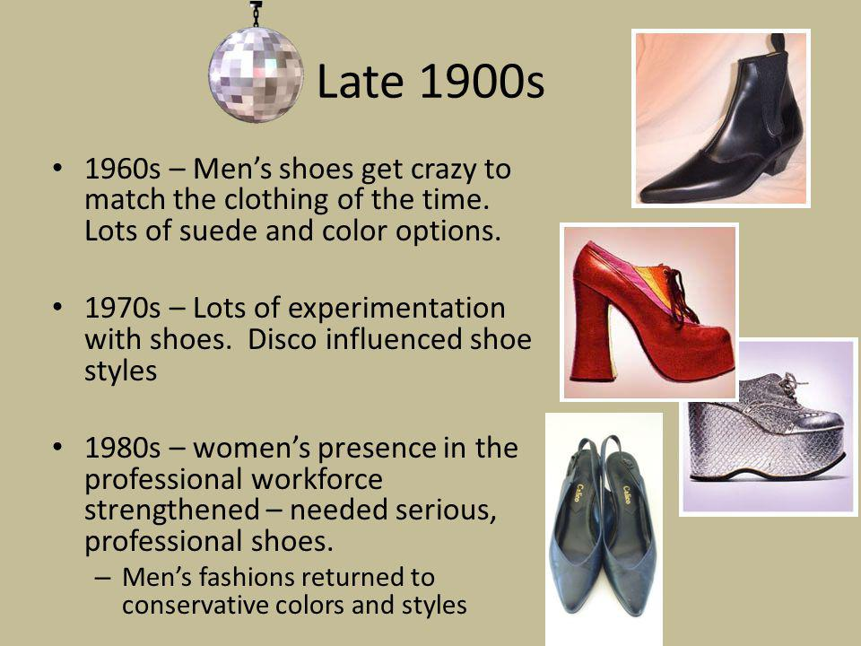 Late 1900s 1960s – Men's shoes get crazy to match the clothing of the time. Lots of suede and color options.