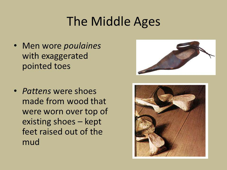 The Middle Ages Men wore poulaines with exaggerated pointed toes