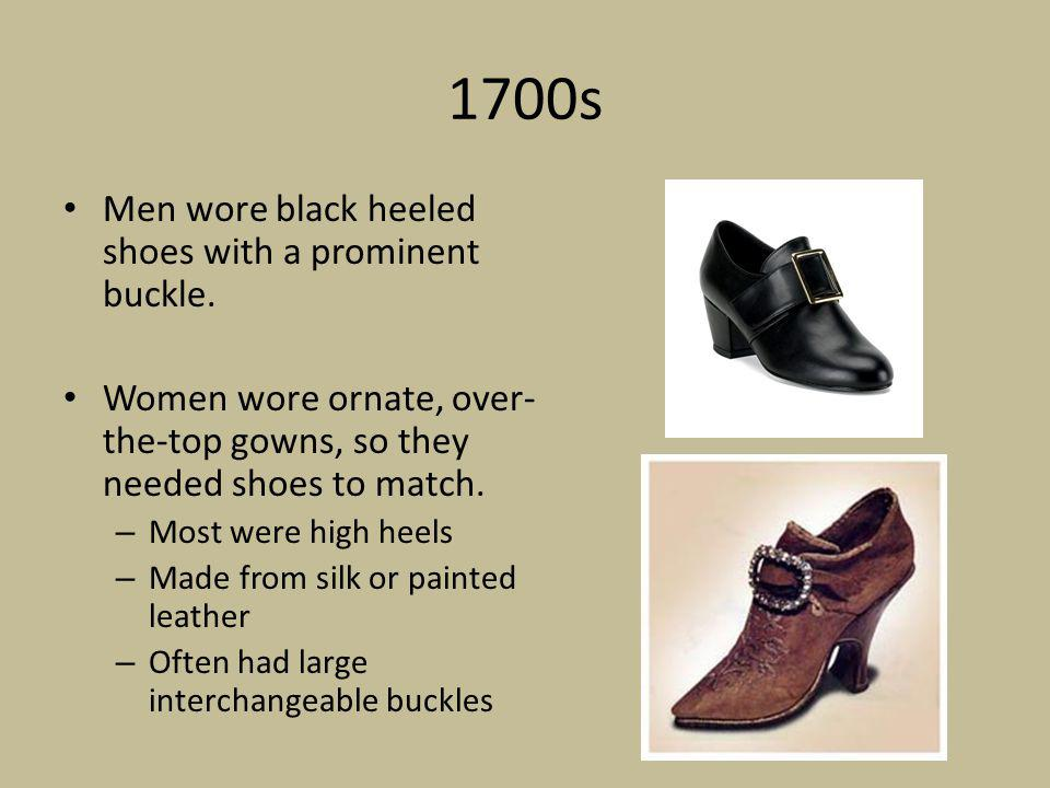 1700s Men wore black heeled shoes with a prominent buckle.