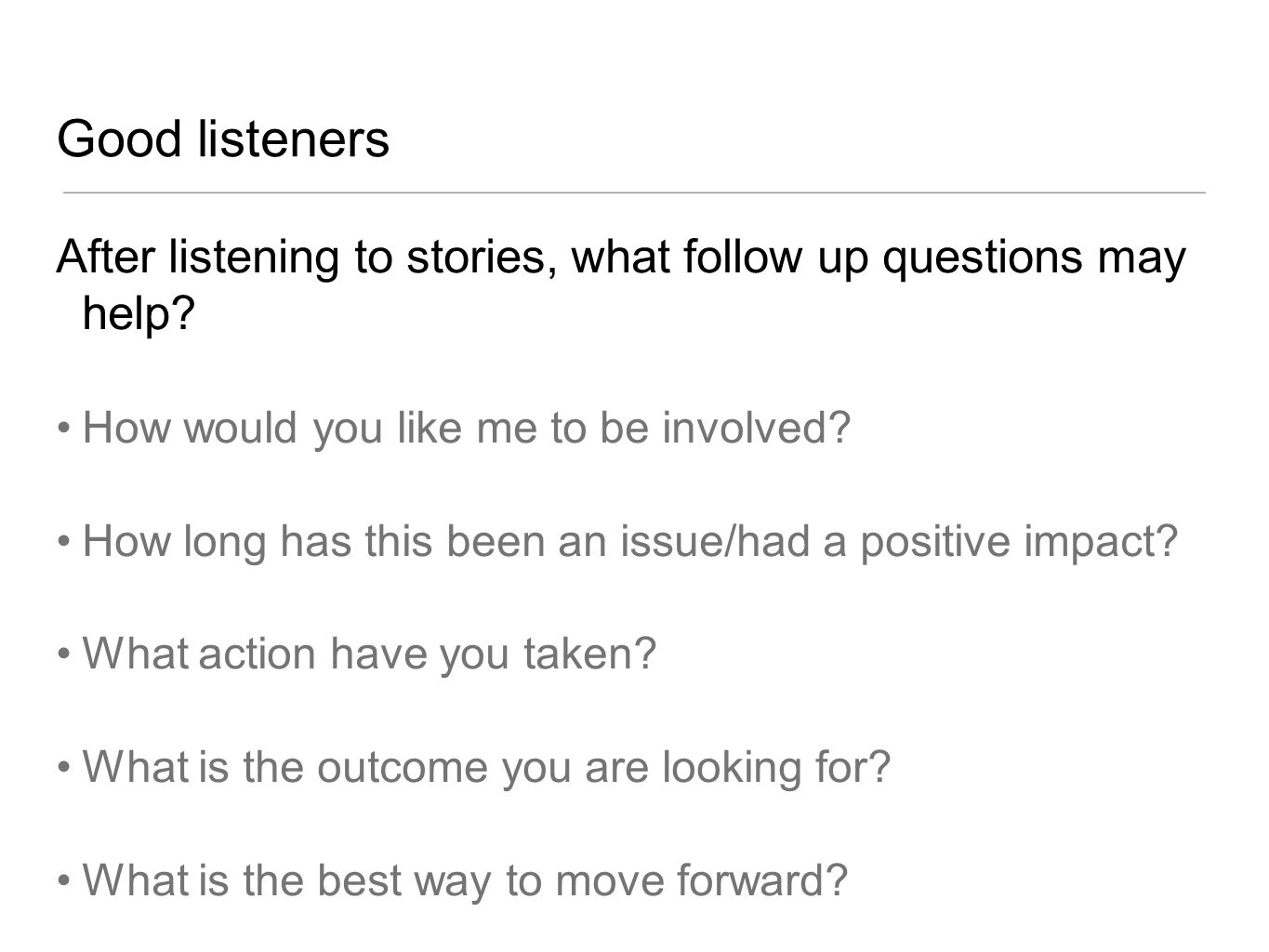 Good listeners After listening to stories, what follow up questions may help How would you like me to be involved