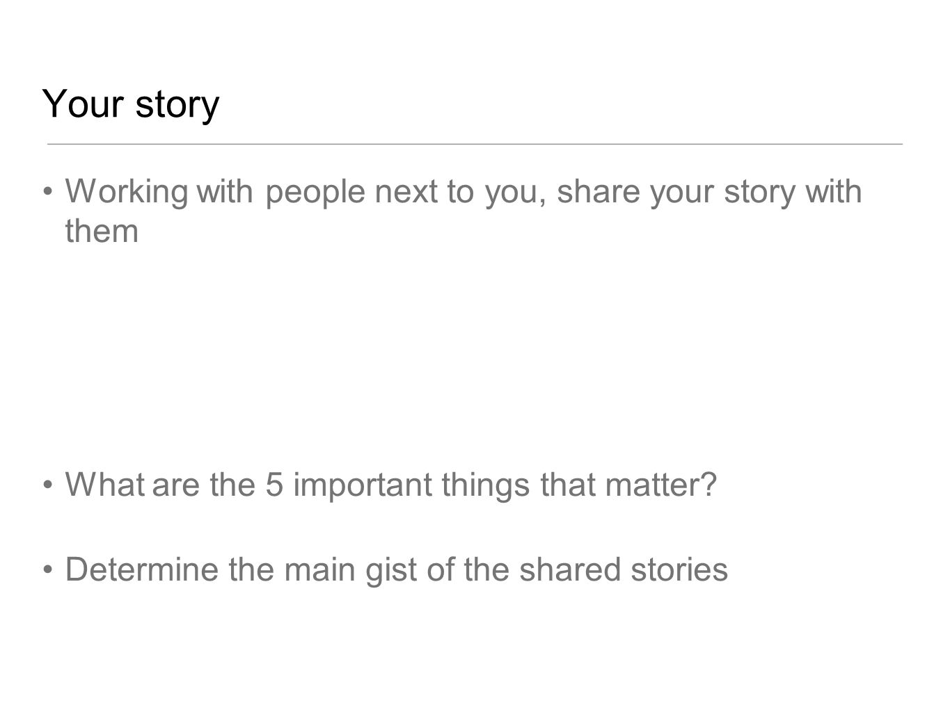 Your story Working with people next to you, share your story with them