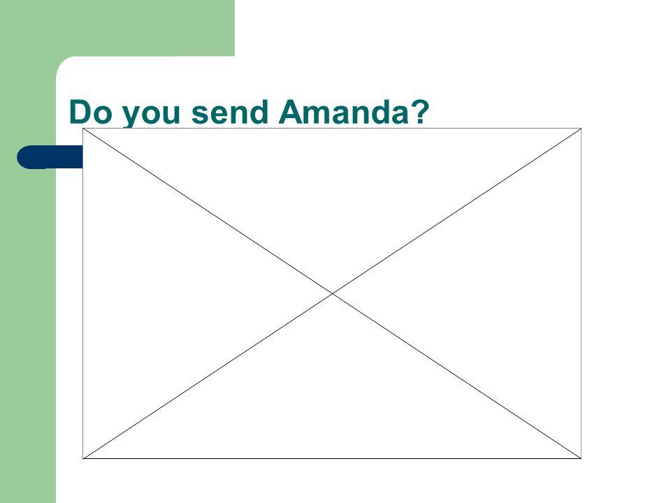 Do you send Amanda