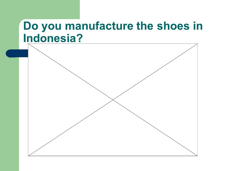 Do you manufacture the shoes in Indonesia