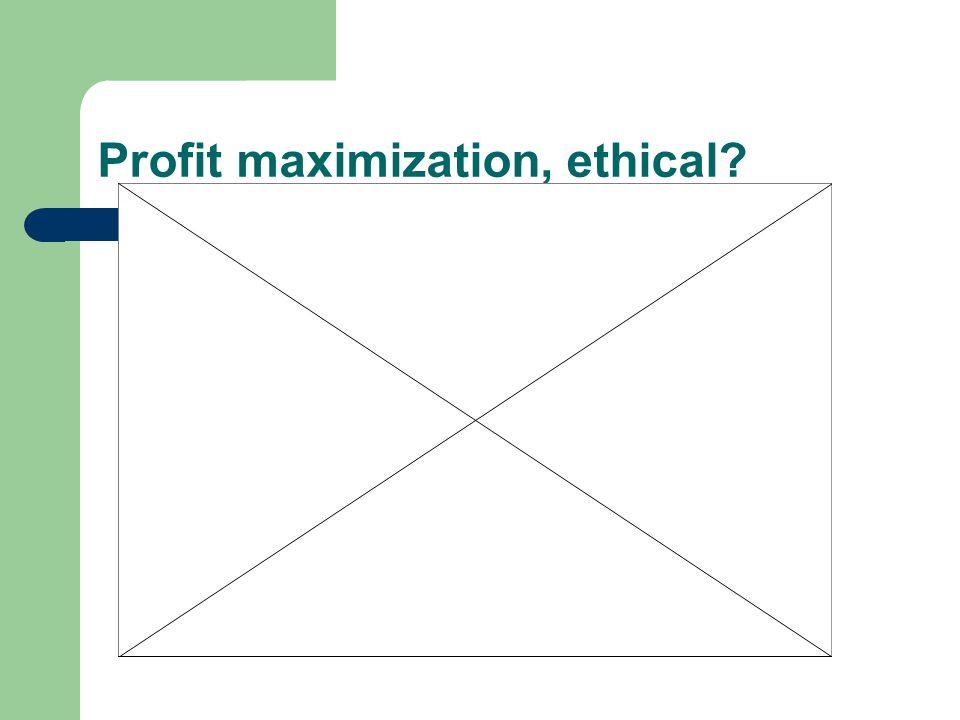 Profit maximization, ethical