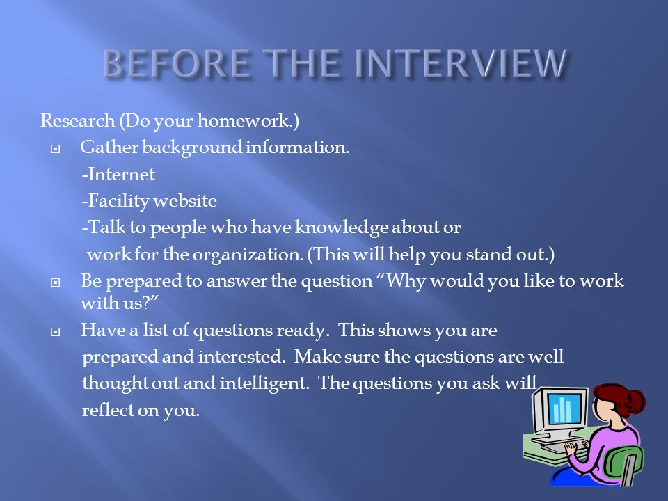 BEFORE THE INTERVIEW Research (Do your homework.)